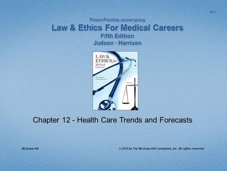 Chapter 12 - Health Care Trends and Forecasts McGraw-Hill © 2010 by The McGraw-Hill Companies, Inc. All rights reserved 12-1.