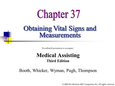 © 2009 The McGraw-Hill Companies, Inc. All rights reserved Obtaining Vital Signs and Measurements PowerPoint® presentation to accompany: Medical Assisting.