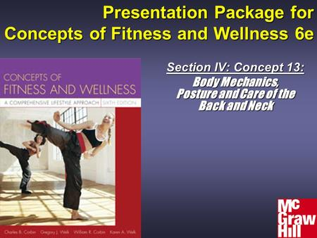 Presentation Package for Concepts of Fitness and Wellness 6e Section IV: Concept 13: Body Mechanics, Posture and Care of the Back and Neck.