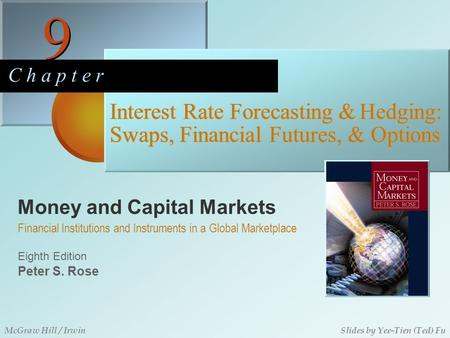 Money and Capital Markets 9 9 C h a p t e r Eighth Edition Financial Institutions and Instruments in a Global Marketplace Peter S. Rose McGraw Hill / IrwinSlides.