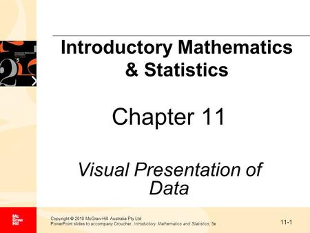 11-1 Copyright 2010 McGraw-Hill Australia Pty Ltd PowerPoint slides to accompany Croucher, Introductory Mathematics and Statistics, 5e Chapter 11 Visual.