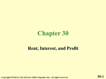 Chapter 30 Rent, Interest, and Profit 30-1 Copyright 2002 by The McGraw-Hill Companies, Inc. All rights reserved.