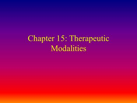 Chapter 15: Therapeutic Modalities. Therapeutic modalities can be an effective adjunct to various techniques of therapeutic exercise A variety of modalities.