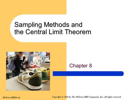 McGraw-Hill/Irwin Copyright © 2010 by The McGraw-Hill Companies, Inc. All rights reserved. Sampling Methods and the Central Limit Theorem Chapter 8.