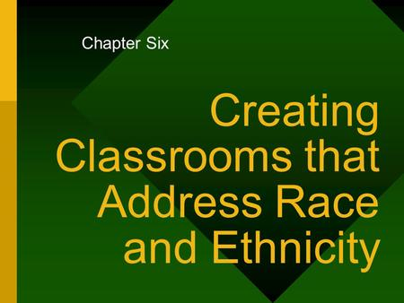 Chapter Six Creating Classrooms that Address Race and Ethnicity.
