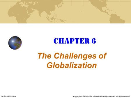 Chapter 6 The Challenges of Globalization Copyright © 2014 by The McGraw-Hill Companies, Inc. All rights reserved.McGraw-Hill/Irwin.