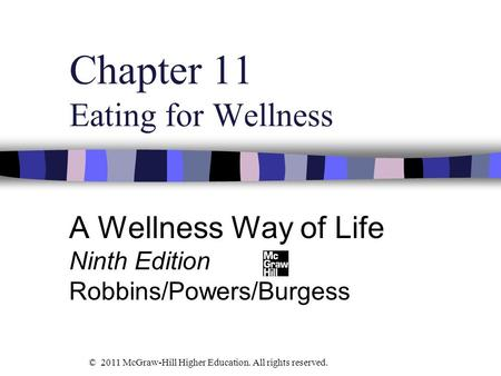 Chapter 11 Eating for Wellness A Wellness Way of Life Ninth Edition Robbins/Powers/Burgess © 2011 McGraw-Hill Higher Education. All rights reserved.