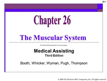 © 2009 The McGraw-Hill Companies, Inc. All rights reserved 26-1 The Muscular System PowerPoint® presentation to accompany: Medical Assisting Third Edition.