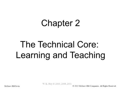 Chapter 2 The Technical Core: Learning and Teaching McGraw-Hill/Irwin © 2013 McGraw-Hill Companies. All Rights Reserved. W. K. Hoy © 2003, 2008, 2011.