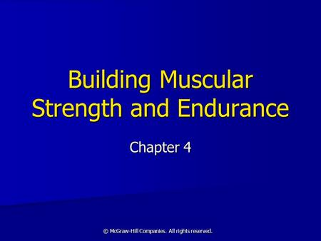 © McGraw-Hill Companies. All rights reserved. Building Muscular Strength and Endurance Chapter 4.