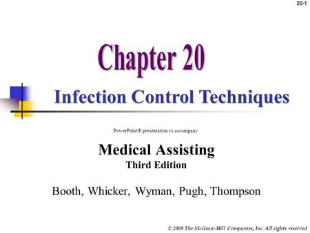 © 2009 The McGraw-Hill Companies, Inc. All rights reserved 20-1 Infection Control Techniques PowerPoint® presentation to accompany: Medical Assisting.