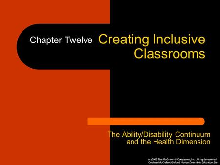Creating Inclusive Classrooms The Ability/Disability Continuum and the Health Dimension Chapter Twelve (c) 2006 The McGraw-Hill Companies, Inc. All rights.