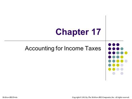 McGraw-Hill/Irwin Copyright © 2012 by The McGraw-Hill Companies, Inc. All rights reserved. Chapter 17 Accounting for Income Taxes.