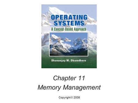 Chapter 11 Memory Management Copyright © 2008. Operating Systems, by Dhananjay Dhamdhere Copyright © 200811.2Operating Systems, by Dhananjay Dhamdhere2.