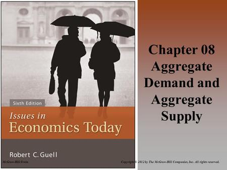 McGraw-Hill/Irwin Copyright © 2012 by The McGraw-Hill Companies, Inc. All rights reserved. Chapter 08 Aggregate Demand and Aggregate Supply.