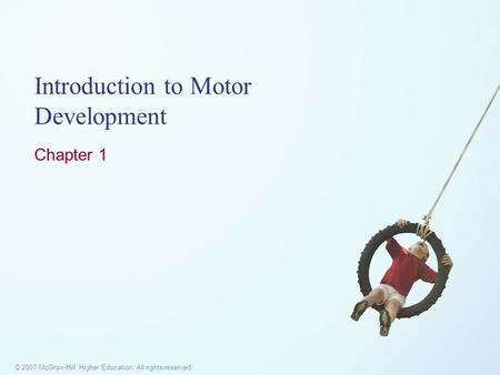 © 2007 McGraw-Hill Higher Education. All rights reserved. Introduction to Motor Development Chapter 1.