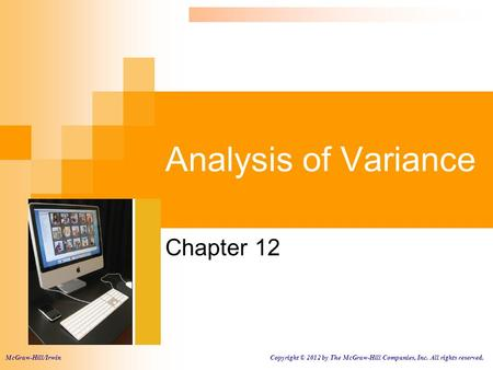 Analysis of Variance Chapter 12 McGraw-Hill/Irwin Copyright © 2012 by The McGraw-Hill Companies, Inc. All rights reserved.