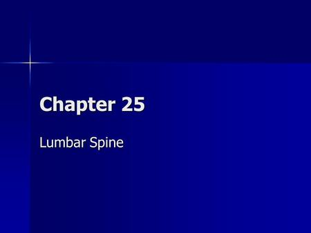 Chapter 25 Lumbar Spine. Overview At some time in their lives, 80% of the general population will experience some type of low back pain (LBP) - it is.