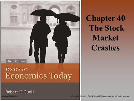McGraw-Hill/Irwin Copyright © 2012 by The McGraw-Hill Companies, Inc. All rights reserved. Chapter 40 The Stock Market Crashes.