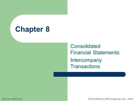 ©The McGraw-Hill Companies, Inc. 2006McGraw-Hill/Irwin Chapter 8 Consolidated Financial Statements: Intercompany Transactions.