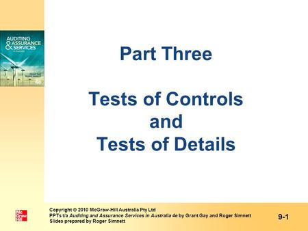 Part Three Tests of Controls and Tests of Details 9-1 Copyright 2010 McGraw-Hill Australia Pty Ltd PPTs t/a Auditing and Assurance Services in Australia.