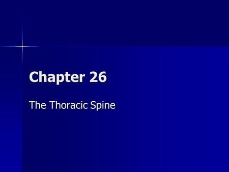 Chapter 26 The Thoracic Spine. Overview In the thoracic region, protection and function of the thoracic viscera take precedence over segmental spinal.