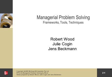 2-1 Copyright 2009 McGraw-Hill Australia Pty Ltd PPTs t/a Managerial Problem Solving by Wood Slides prepared by Robert Wood, Julie Cogin and Jens Beckmann.