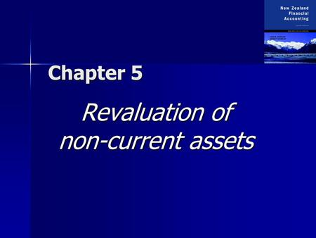 Chapter 5 Revaluation of non-current assets. Copyright 2003 McGraw-Hill New Zealand Pty Ltd. PPTs t/a New Zealand Financial Accounting 2e by Deegan and.