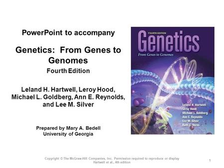 PowerPoint to accompany Genetics: From Genes to Genomes Fourth Edition Leland H. Hartwell, Leroy Hood, Michael L. Goldberg, Ann E. Reynolds, and Lee M.