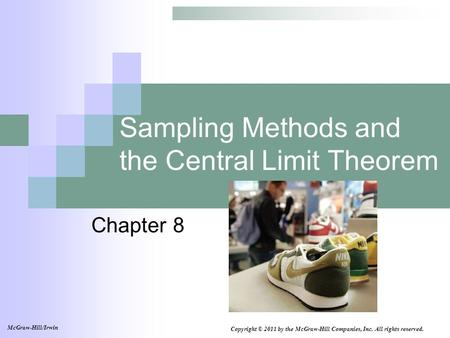 Sampling Methods and the Central Limit Theorem Chapter 8 Copyright © 2011 by the McGraw-Hill Companies, Inc. All rights reserved. McGraw-Hill/Irwin.