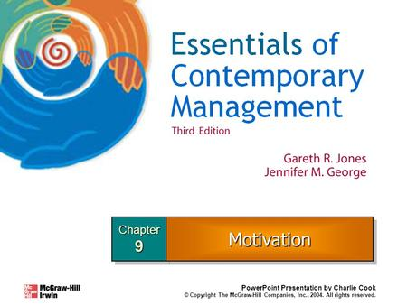 Chapter9Chapter9 PowerPoint Presentation by Charlie Cook © Copyright The McGraw-Hill Companies, Inc., 2004. All rights reserved. MotivationMotivation.