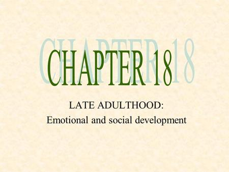 LATE ADULTHOOD: Emotional and social development.