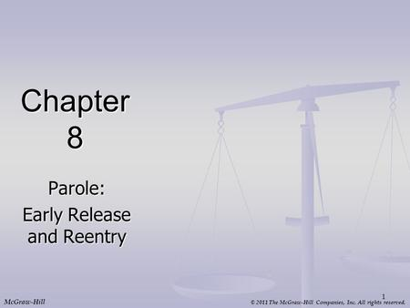 © 2011 The McGraw-Hill Companies, Inc. All rights reserved. McGraw-Hill Chapter 8 Parole: Early Release and Reentry 1.