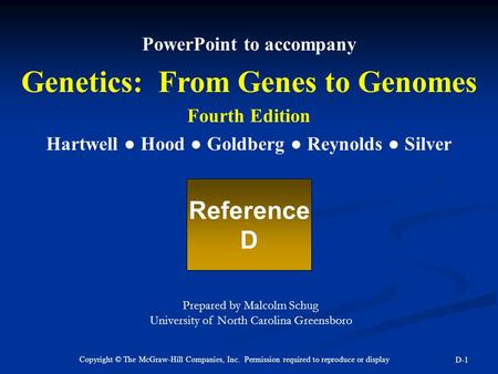 Copyright © The McGraw-Hill Companies, Inc. Permission required to reproduce or display D-1 PowerPoint to accompany Genetics: From Genes to Genomes Fourth.