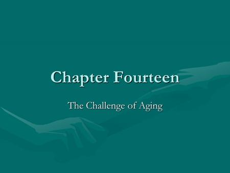 Chapter Fourteen The Challenge of Aging. What Happens as You Age? Even with the healthiest behaviors, aging still occursEven with the healthiest behaviors,