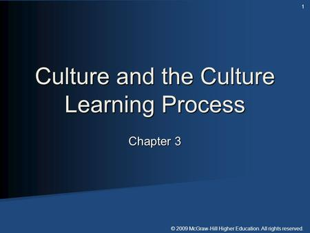 © 2009 McGraw-Hill Higher Education. All rights reserved. Chapter 3 Culture and the Culture Learning Process 1.