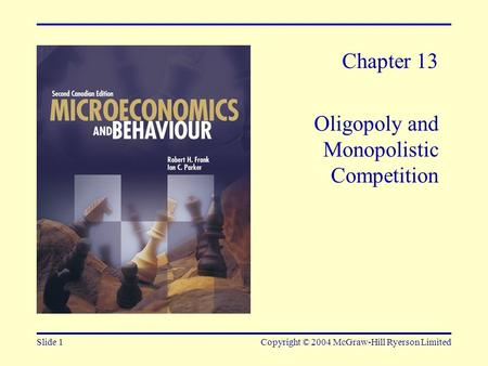 Slide 1Copyright © 2004 McGraw-Hill Ryerson Limited Chapter 13 Oligopoly and Monopolistic Competition.