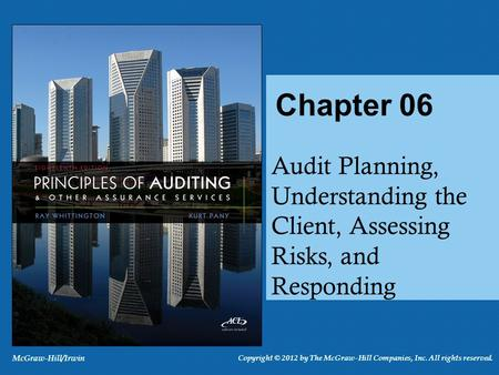 Audit Planning, Understanding the Client, Assessing Risks, and Responding Chapter 06 McGraw-Hill/Irwin Copyright © 2012 by The McGraw-Hill Companies, Inc.