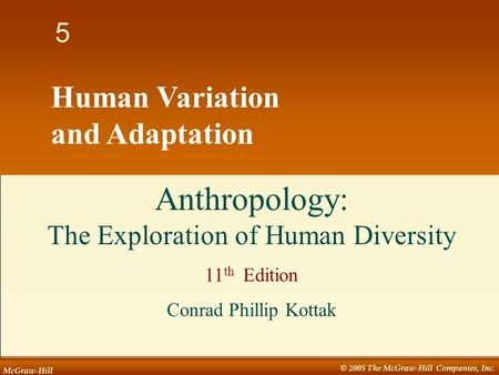 McGraw-Hill © 2005 The McGraw-Hill Companies, Inc. 1 5 Human Variation and Adaptation Anthropology: The Exploration of Human Diversity 11 th Edition Conrad.