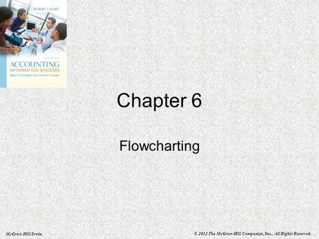 McGraw-Hill/Irwin © 2013 The McGraw-Hill Companies, Inc., All Rights Reserved. Chapter 6 Flowcharting.