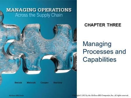 Managing Processes and Capabilities CHAPTER THREE McGraw-Hill/Irwin Copyright © 2011 by the McGraw-Hill Companies, Inc. All rights reserved.