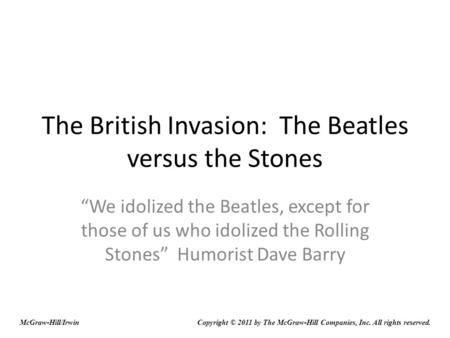 The British Invasion: The Beatles versus the Stones We idolized the Beatles, except for those of us who idolized the Rolling Stones Humorist Dave Barry.