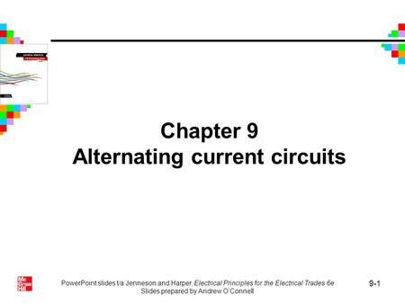 PowerPoint slides t/a Jenneson and Harper, Electrical Principles for the Electrical Trades 6e Slides prepared by Andrew OConnell 9-1 Chapter 9 Alternating.