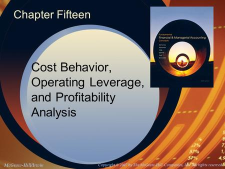 McGraw-Hill/Irwin Copyright © 2007 by The McGraw-Hill Companies, Inc. All rights reserved. Chapter Fifteen Cost Behavior, Operating Leverage, and Profitability.