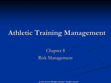 © 2006 McGraw-Hill Higher Education. All rights reserved. Athletic Training Management Chapter 8 Risk Management.