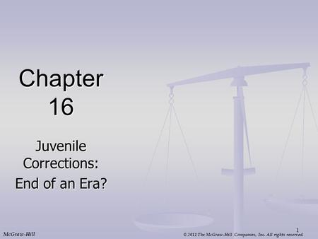 © 2011 The McGraw-Hill Companies, Inc. All rights reserved. McGraw-Hill Chapter 16 Juvenile Corrections: End of an Era? 1.