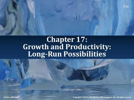 Chapter 17: Growth and Productivity: Long-Run Possibilities Copyright © 2013 by The McGraw-Hill Companies, Inc. All rights reserved. McGraw-Hill/Irwin.
