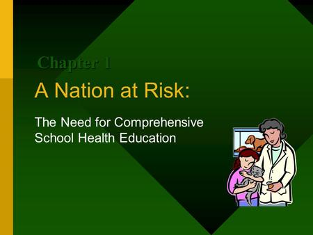 A Nation at Risk: The Need for Comprehensive School Health Education Chapter 1.