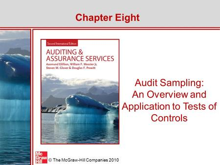 McGraw-Hill/Irwin © The McGraw-Hill Companies 2010 Audit Sampling: An Overview and Application to Tests of Controls Chapter Eight.
