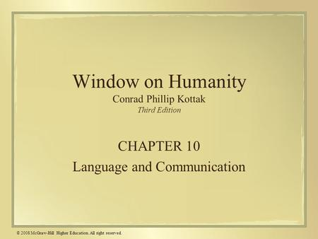 © 2008 McGraw-Hill Higher Education. All right reserved. Window on Humanity Conrad Phillip Kottak Third Edition CHAPTER 10 Language and Communication.